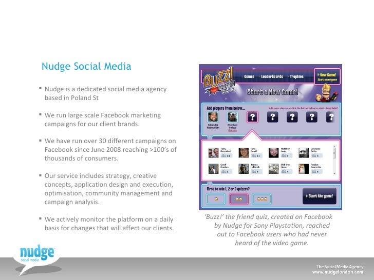Nudge Social Media <ul><li>Nudge is a dedicated social media agency based in Poland St </li></ul><ul><li>We run large scal...