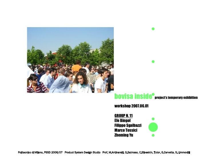 bovisa inside  project's temporary exhibition workshop 2007.06.01 GROUP N. 11 Efe Bingol  Filippo Sgalbazzi Marco Tossici ...