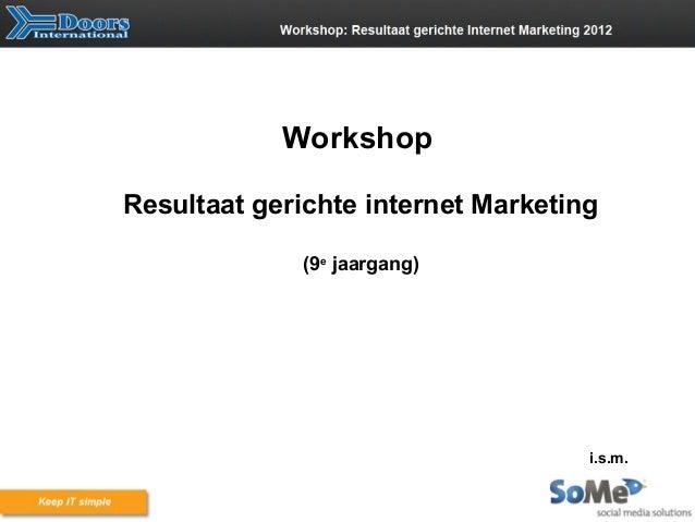 WorkshopResultaat gerichte internet Marketing              (9e jaargang)                                    i.s.m.