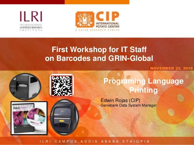 I L R I C A M P U S , A D D I S A B A B A E T H I O P I A NOVEMBER 22, 2016 First Workshop for IT Staff on Barcodes and GR...