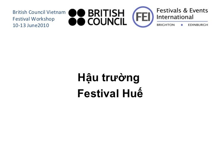 <ul><li>Hậu trường  </li></ul><ul><li>Festival Huế </li></ul>British Council Vietnam Festival Workshop 10-13 June2010