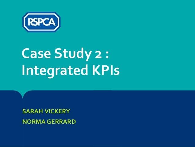 SARAH VICKERY NORMA GERRARD Case Study 2 : Integrated KPIs