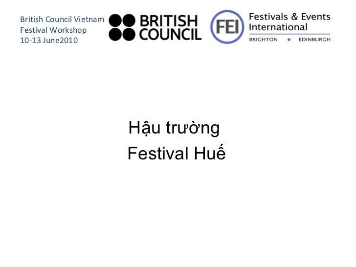 <ul><li>Hậu trường  </li></ul><ul><li>Festival Huế </li></ul>British Council Vietnam Festival Workshop 10-13 June2010