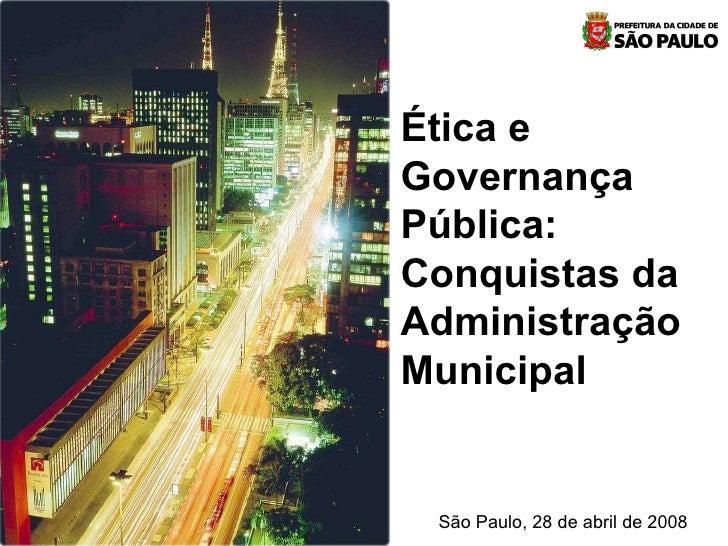Ética e Governança Pública: Conquistas da Administração Municipal São Paulo, 28 de abril de 2008