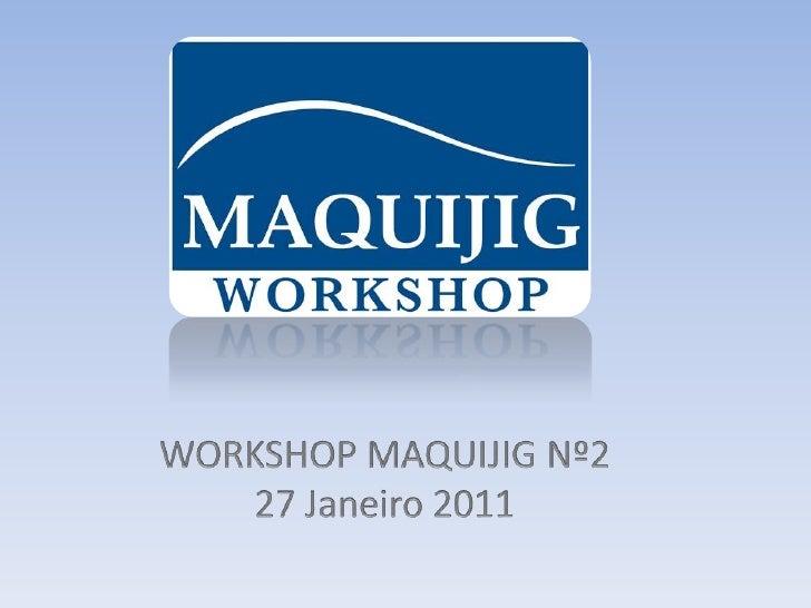 WORKSHOP MAQUIJIG Nº2<br />27 Janeiro 2011<br />