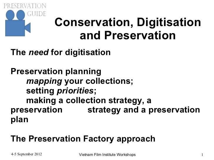 Conservation, Digitisation                        and PreservationThe need for digitisationPreservation planning    mappin...