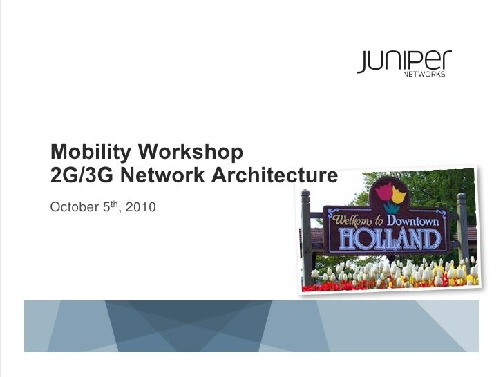 Mobility Workshop2G/3G Network ArchitectureOctober 5th, 2010