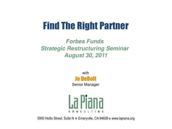 Find The Right Partner<br />Forbes Funds<br />Strategic Restructuring Seminar<br />August 30, 2011<br />with<br />Jo DeBol...