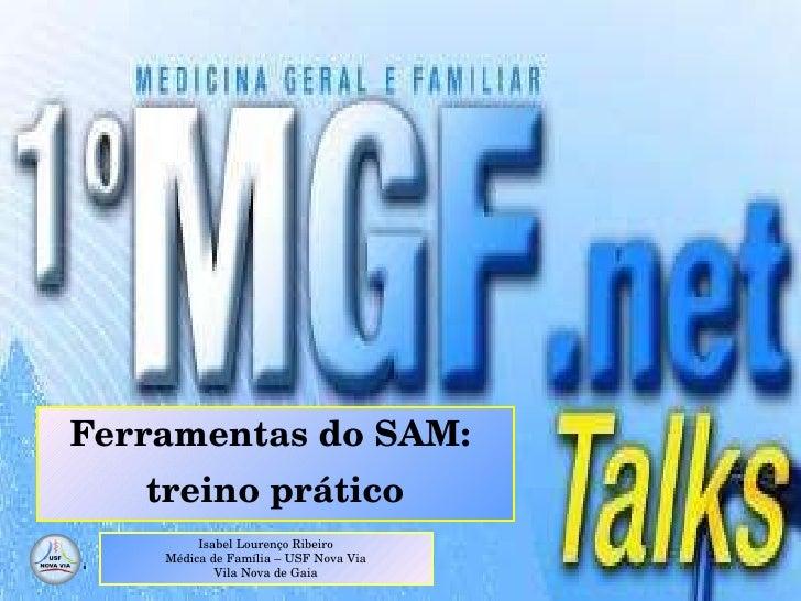 Ferramentas do SAM:  treino prático Isabel Lourenço Ribeiro Médica de Família – USF Nova Via Vila Nova de Gaia