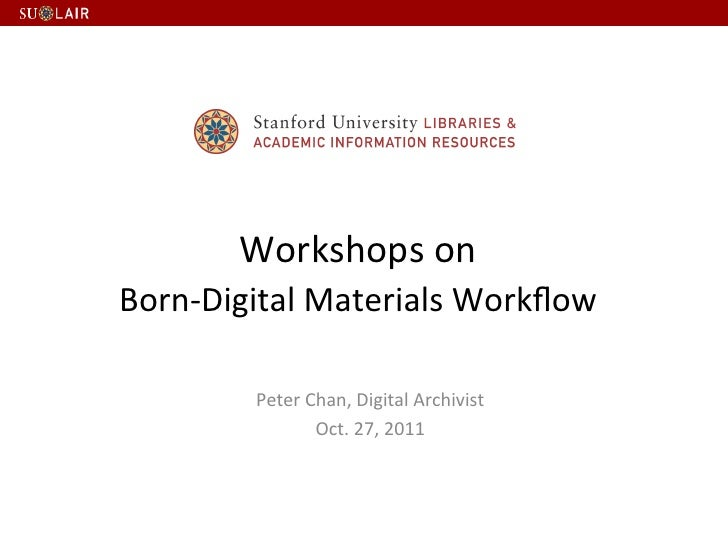 Workshops on Born-‐Digital Materials Workflow                                           Peter ...