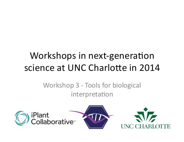 Workshops  in  next-‐genera1on   science  at  UNC  Charlo7e  in  2014   Workshop  3  -‐  Tools ...