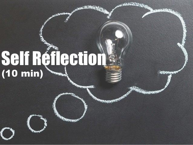 Self Reflection (10 min)