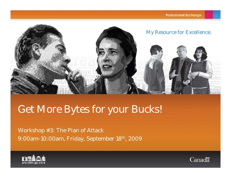 My Resource for Excellence.     Get More Bytes for your Bucks! Workshop #3: The Plan of Attack 9:00am-10:00am, Friday, Sep...