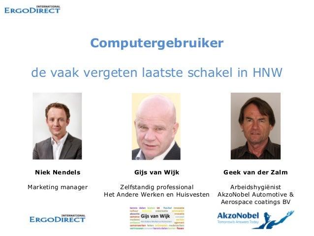 Computergebruikerde vaak vergeten laatste schakel in HNW  Niek Nendels               Gijs van Wijk              Geek van d...