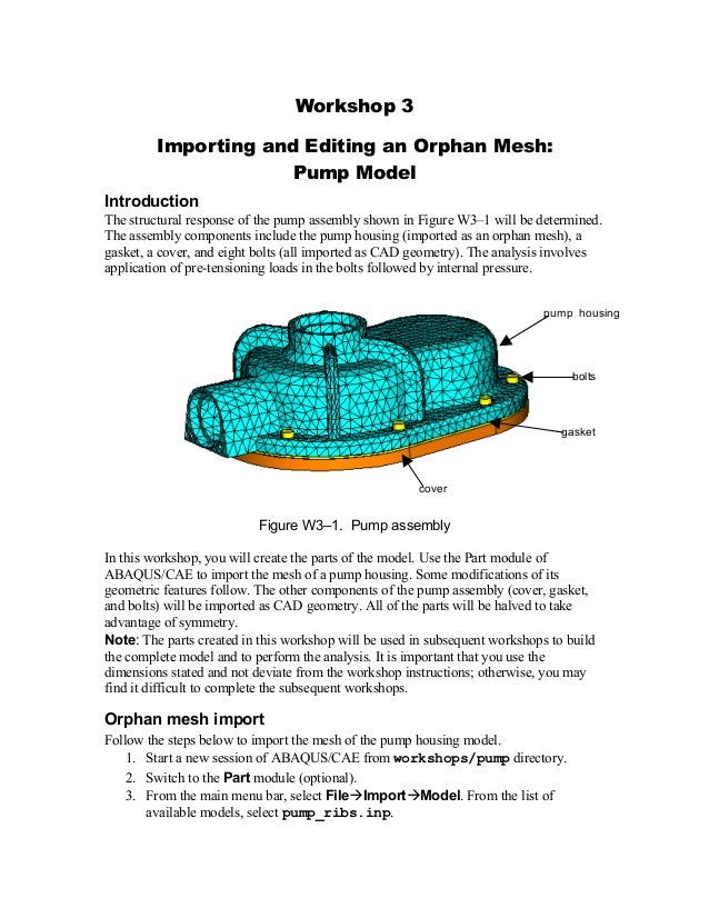 Workshop 3 Importing and Editing an Orphan Mesh: Pump Model Introduction The structural response of the pump assembly show...