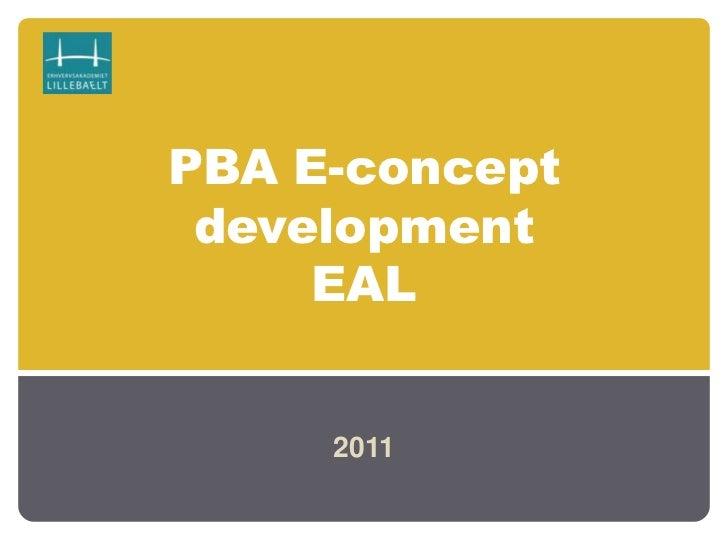 PBA E-conceptdevelopmentEAL<br />2011<br />