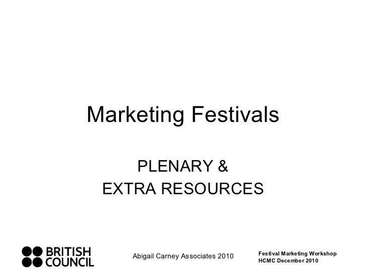 Marketing Festivals PLENARY & EXTRA RESOURCES Abigail Carney Associates 2010 Festival Marketing Workshop HCMC December 2010
