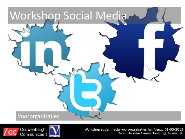 Workshop Social Media Voororganisaties Couwenbergh        Workshop social media voororganisaties ism Venzo 31-03-2013 Comm...