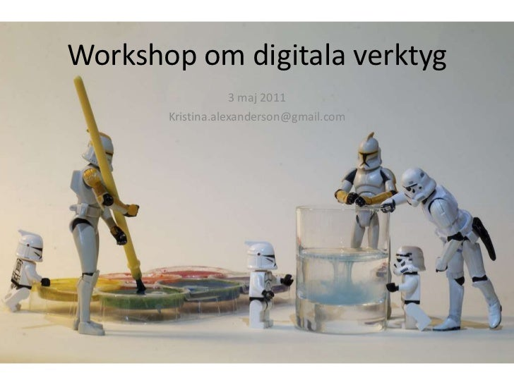 Workshop om digitala verktyg<br />3 maj 2011<br />Kristina.alexanderson@gmail.com<br />