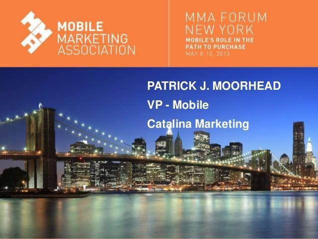 Mobile Marketing AssociationPATRICK J. MOORHEADVP - MobileCatalina Marketing