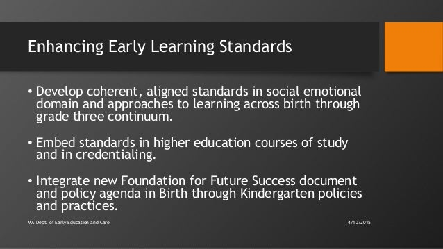 Enhancing Early Learning Standards • Develop coherent, aligned standards in social emotional domain and approaches to lear...