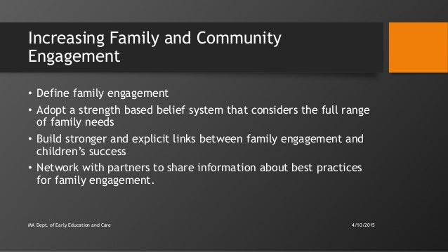 Increasing Family and Community Engagement • Define family engagement • Adopt a strength based belief system that consider...