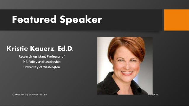 Featured Speaker Kristie Kauerz, Ed.D. Research Assistant Professor of P-3 Policy and Leadership University of Washington ...