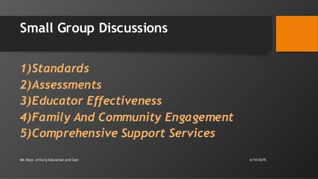 Small Group Discussions 1)Standards 2)Assessments 3)Educator Effectiveness 4)Family And Community Engagement 5)Comprehensi...