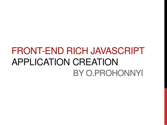FRONT-END RICH JAVASCRIPT APPLICATION CREATION BY O.PROHONNYI