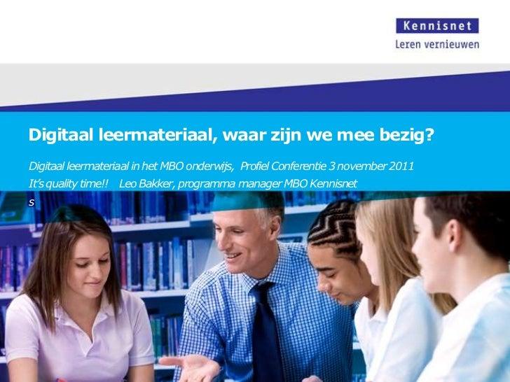 Digitaal leermateriaal, waar zijn we mee bezig?Digitaal leermateriaal in het MBO onderwijs, Profiel Conferentie 3 november...