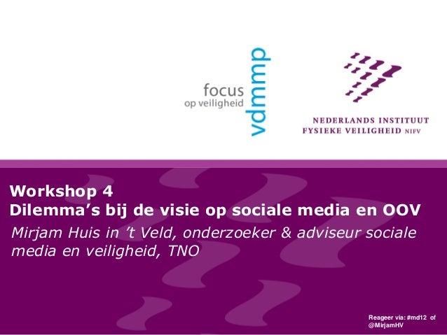 Workshop 4 Dilemma's bij de visie op sociale media en OOV Mirjam Huis in 't Veld, onderzoeker & adviseur sociale media en ...