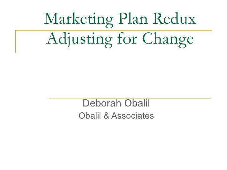 Marketing Plan Redux Adjusting for Change        Deborah Obalil     Obalil & Associates