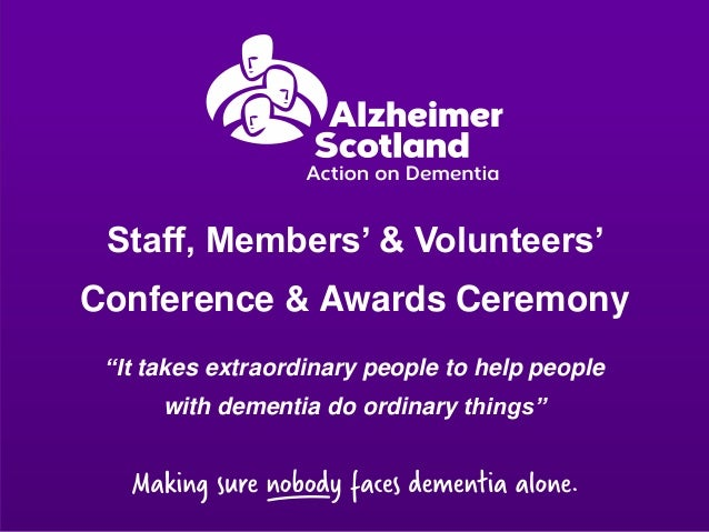 """Staff, Members' & Volunteers'  Conference & Awards Ceremony  """"It takes extraordinary people to help people  with dementia ..."""