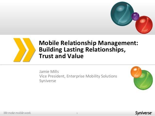 Jamie MillsVice President, Enterprise Mobility SolutionsSyniverseMobile Relationship Management:Building Lasting Relations...