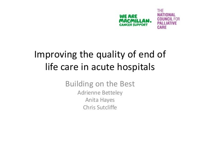 Improving the quality of end of  life care in acute hospitals Building on the Best Adrienne Betteley Anita Hayes Chris Sut...