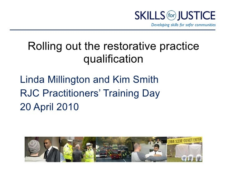 Rolling out the restorative practice qualification Linda Millington and Kim Smith RJC Practitioners' Training Day 20 April...