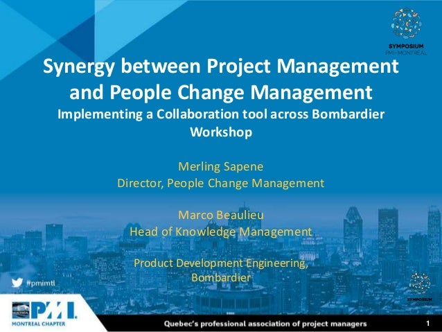 1 Synergy between Project Management and People Change Management Implementing a Collaboration tool across Bombardier Work...