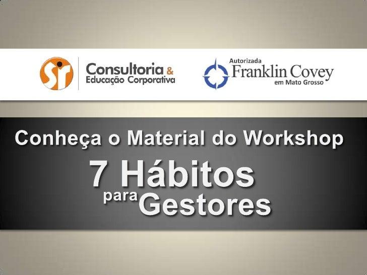 Conheça o Material do Workshop<br />7 Hábitos<br />para<br />Gestores<br />
