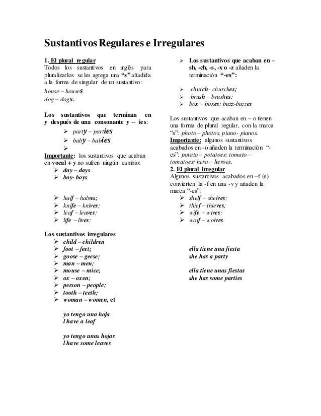 SustantivosRegulares e Irregulares 1. El plural regular Todos los sustantivos en inglès para pluralizarlos se les agrega u...