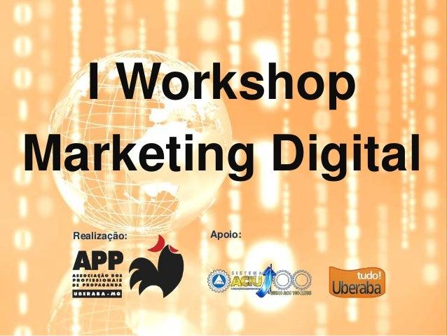 I WorkshopMarketing Digital  Realização:   Apoio: