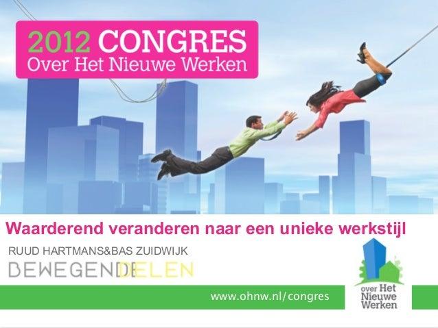 Waarderend veranderen naar een unieke werkstijlRUUD HARTMANS&BAS ZUIDWIJK                             www.ohnw.nl/congres