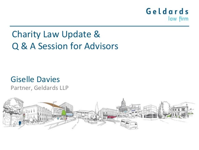 Charity Law Update & Q & A Session for Advisors Giselle Davies Partner, Geldards LLP