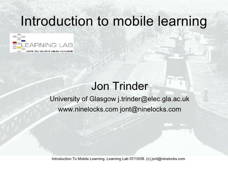 Introduction to mobile learning <ul><ul><li>Jon Trinder </li></ul></ul><ul><ul><li>University of Glasgow j.trinder@elec.gl...