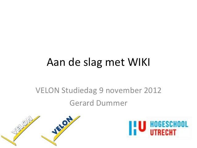 Aan de slag met WIKIVELON Studiedag 9 november 2012        Gerard Dummer