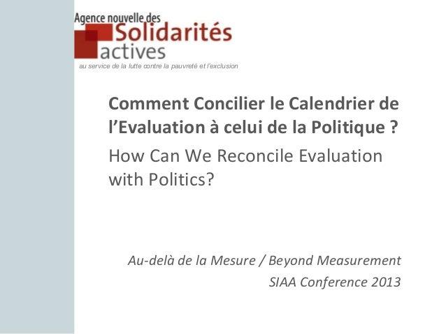 au service de la lutte contre la pauvreté et l'exclusion  Comment Concilier le Calendrier de l'Evaluation à celui de la Po...