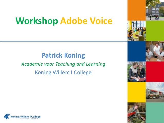 Workshop Adobe Voice Patrick Koning Academie voor Teaching and Learning Koning Willem I College