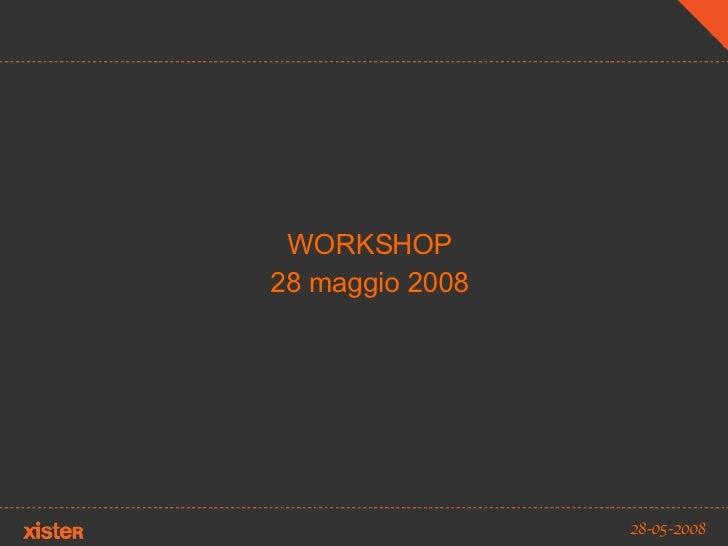 WORKSHOP 28 maggio 2008 28-05-2008