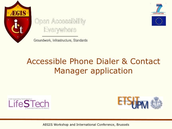 Accessible Phone Dialer & Contact       Manager application    AEGIS Workshop and International Conference, Brussels
