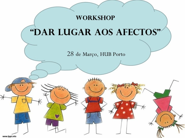 """WORKSHOP """"DAR LUGAR AOS AFECTOS"""" 28  de Março, HUB Porto"""