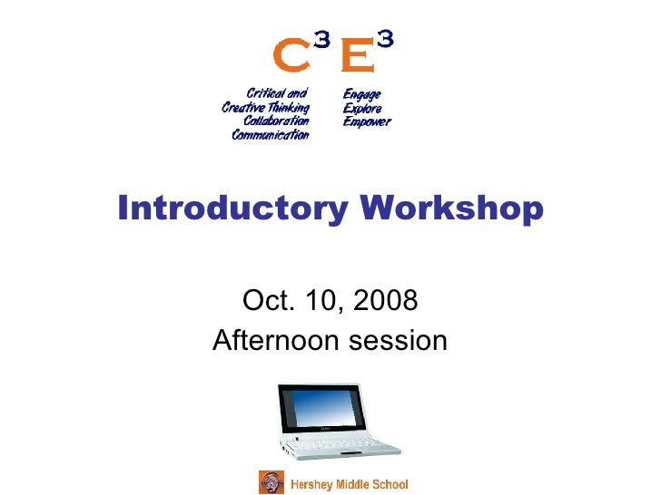Introductory Workshop Oct. 10, 2008 Afternoon session